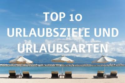 Die 10 beliebtesten Urlaubsziele und Urlaubsarten