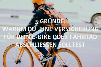 Darum solltest Du eine Zusatzversicherung für Dein E-Bike oder Fahrrad abschließen