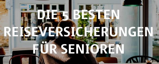 Die 5 besten Reiseversicherungen für Senioren