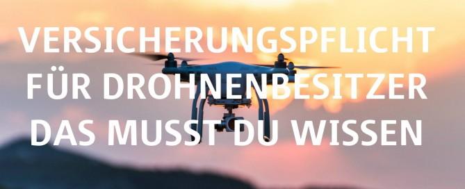 Alles, was Du zur Versicherungspflicht für Drohnenbesitzer und der neuen Drohnenverordnung wissen musst